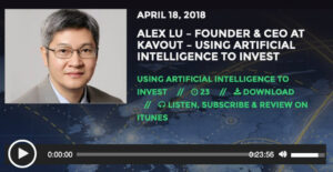 Futuretechpodcast – Interview with Alex Lu – Using Artificial Intelligence to Invest